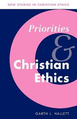 Priorities and Christian Ethics : Late Wittgensteinian Perspectives - Garth L. Hallett