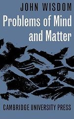 Problems of Mind and Matter : Research, Evaluation and Changing Practice in High... - John Wisdom