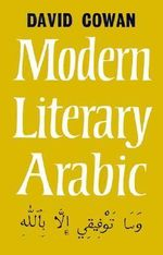 An Introduction to Modern Literary Arabic :  An Introduction to - David Cowan