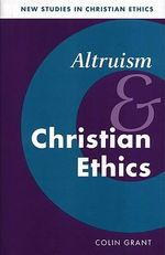 Altruism and Christian Ethics - Colin Grant