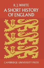 A Short History of England - R. J. A. White