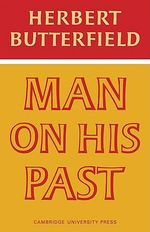 Man on His Past : Smuts Memorial Lecture - Herbert Butterfield