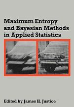 Maximum Entropy and Bayesian Methods in Applied Statistics : Proceedings of the Fourth Maximum Entropy Workshop University of Calgary, 1984 - James H. Justice