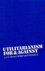 Utilitarianism : For and Against - J. J. C. Smart