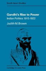 Gandhi's Rise to Power : Indian Politics 1915 -1922 - Judith M. Brown