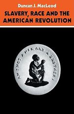 Slavery, Race and the American Revolution - Duncan J. Macleod