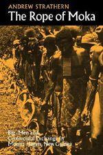 The Rope of Moka : Big-men and Ceremonial Exchange in Mount Hagen New Guinea - Andrew Strathern