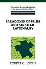 Paradoxes of Belief and Strategic Rationality : Unifying Logic, Language, and Philosophy - Robert C. Koons