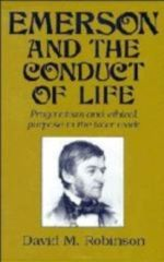 Emerson and the Conduct of Life : Pragmatism and Ethical Purpose in the Later Work - David M. Robinson