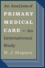An Analysis of Primary Medical Care : An International Study - W.J. Stephen