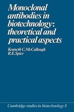 Monoclonal Antibodies in Biotechnology : Theoretical and Practical Aspects - Kenneth C. McCullough