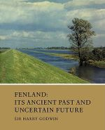 Fenland : Its Ancient Past and Uncertain Future