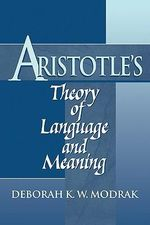 Aristotle's Theory of Language and Meaning - Deborah K.W. Modrak