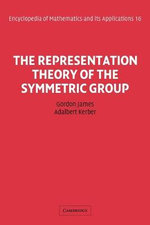 The Representation Theory of the Symmetric Group : Encyclopedia of Mathematics and Its Applications - Brother James