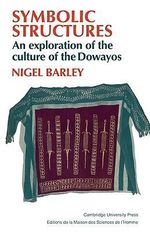 Symbolic Structures : An Exploration of the Culture of the Dowayos - Nigel Barley