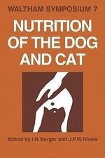 Nutrition of the Dog and Cat : Waltham Symposium Number 7