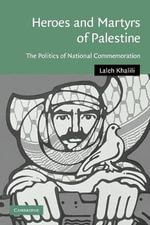 Heroes and Martyrs of Palestine : The Politics of National Commemoration - Laleh Khalili