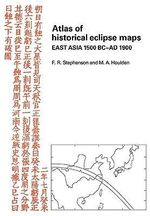 Atlas of Historical Eclipse Maps : East Asia 1500 BC-AD 1900 - M. A. Houlden