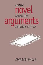 Novel Arguments : Reading Innovative American Fiction - Richard Walsh