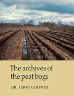 The Archives of Peat Bogs - Sir Harry Godwin