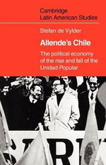 Allende's Chile : The Political Economy of the Rise and Fall of the Unidad Popular - Stefan de Vylder