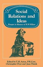 Social Relations and Ideas : Essays in Honour of R. H. Hilton