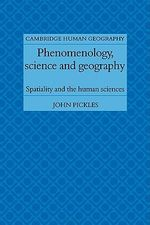 Phenomenology, Science and Geography : Spatiality and the Human Sciences - John Pickles