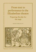 From Text to Performance in the Elizabethan Theatre : Preparing the Play for the Stage - David Bradley