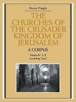 The Churches of the Crusader Kingdom of Jerusalem: A Corpus: Volume 2, L-Z (excluding Tyre): v. 2 : A Corpus - Denys Pringle