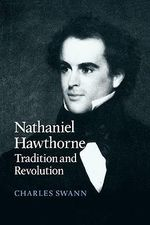 Nathaniel Hawthorne : Tradition and Revolution - Charles Swann