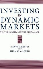 Investing in Dynamic Markets : Venture Capital in the Digital Age - Henry Kressel