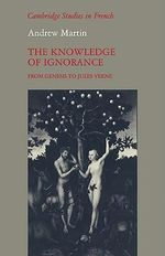 The Knowledge of Ignorance : From Genesis to Jules Verne - Andrew Martin