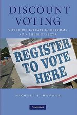 Discount Voting : Voter Registration Reforms and Their Effects - Michael J. Hanmer