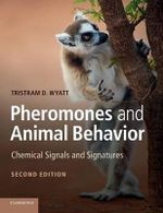 Pheromones and Animal Behavior : Chemical Signals and Signatures - Tristram D. Wyatt