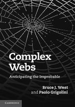 Complex Webs : Anticipating the Improbable - Bruce J. West