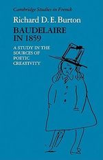 Baudelaire in 1859 : A Study in the Sources of Poetic Creativity - Richard D. E. Burton