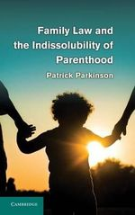 Family Law and the Indissolubility of Parenthood - Patrick Parkinson