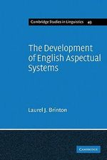 The Development of English Aspectual Systems : Aspectualizers and Post-verbal Particles - Laurel J. Brinton