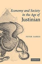 Economy and Society in the Age of Justinian - Peter Sarris