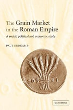 The Grain Market in the Roman Empire : A Social, Political and Economic Study - Paul Erdkamp