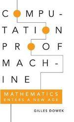 Computation, Proof, Machine : Mathematics Enters a New Age - Gilles Dowek