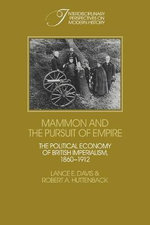 Mammon and the Pursuit of Empire : The Political Economy of British Imperialism, 1860-1912 - Lance E. Davis