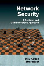 Network Security : A Decision and Game-theoretic Approach - Tansu Alpcan