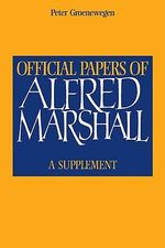 Official Papers of Alfred Marshall : A Supplement - Alfred Marshall