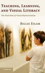 Teaching, Learning, and Visual Literacy : The Dual Role of Visual Representation - Billie Eilam