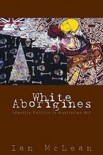 White Aborigines : Identity Politics in Australian Art - Ian McLean