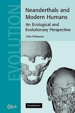Neanderthals and Modern Humans : An Ecological and Evolutionary Perspective - Clive Finlayson