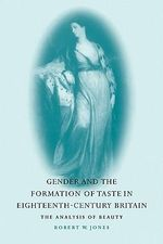 Gender and the Formation of Taste in Eighteenth-century Britain : The Analysis of Beauty - Robert W. Jones