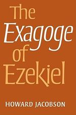 The Exagoge of Ezekiel - Howard Jacobson