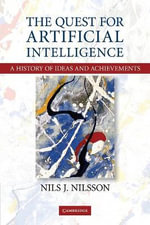 The Quest for Artificial Intelligence : A History of Ideas and Achievements - Nils J. Nilsson